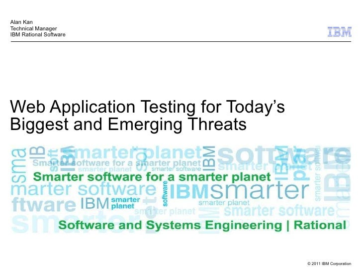 Web Application Testing for Today's Biggest and Emerging Threats Alan Kan Technical Manager IBM Rational Software