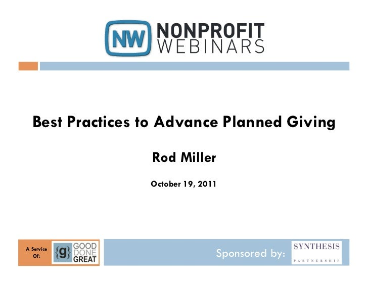 Best Practices to Advance Planned Giving                 Rod Miller                 October 19, 2011A Service   Of:       ...