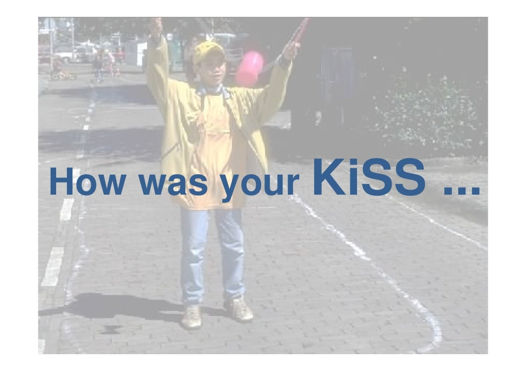 How was your KiSS   ...