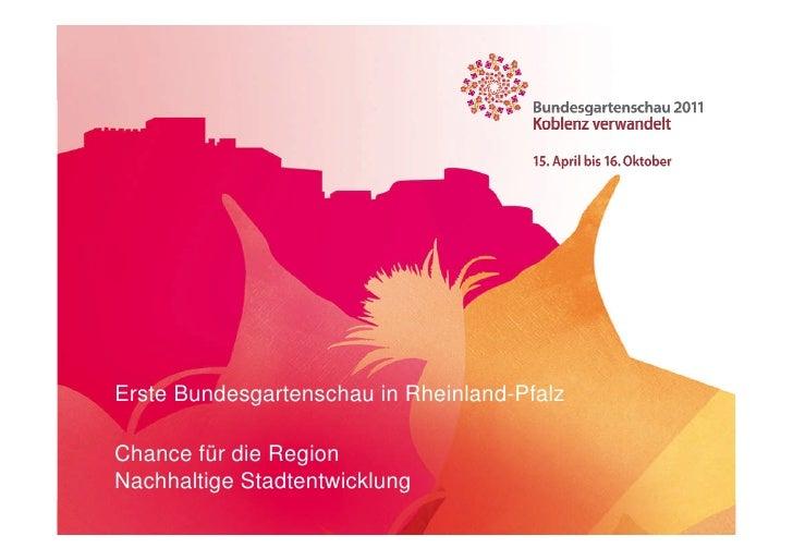 Erste Bundesgartenschau in Rheinland-PfalzChance für die RegionNachhaltige Stadtentwicklung24.10.2011
