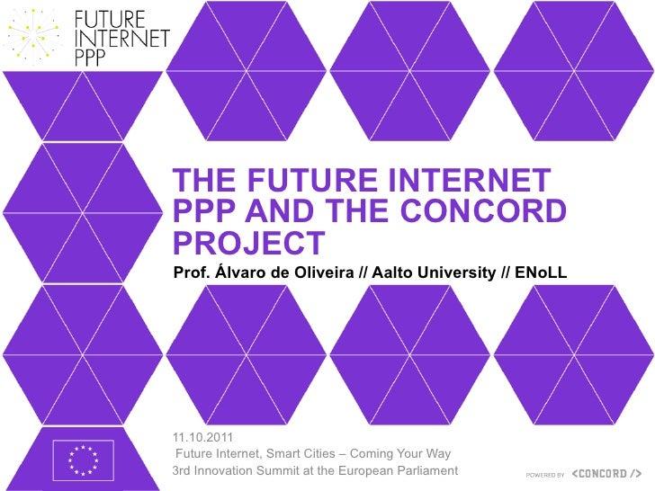 THE FUTURE INTERNETPPP AND THE CONCORDPROJECTProf. Álvaro de Oliveira // Aalto University // ENoLL11.10.2011 Future Intern...