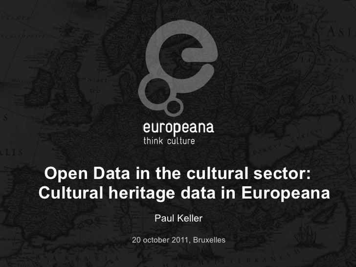 Open Data in the cultural sector:Cultural heritage data in Europeana                 Paul Keller           20 october 2011...