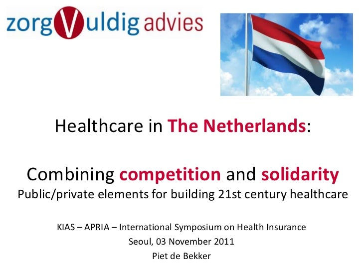 Healthcare in The Netherlands: Combining competition and solidarityPublic/private elements for building 21st century healt...