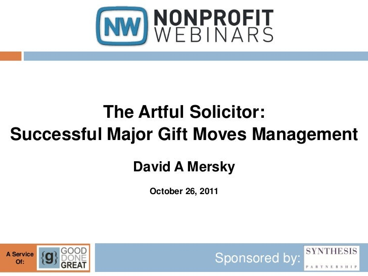 The Artful Solicitor: Successful Major Gift Moves Management              David A Mersky                October 26, 2011A ...