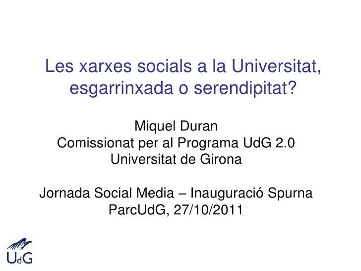 Les xarxes socials a la Universitat,  esgarrinxada o serendipitat?             Miquel Duran  Comissionat per al Programa U...