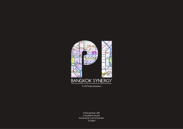BANGKOK SYNERGY    Tridti Patarakiatsan      01 November 2011     Complexity studio  Graduation Lab Urbanism           TU ...