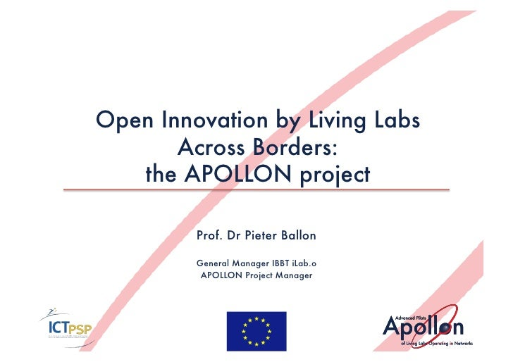 Open Innovation by Living Labs       Across Borders:   the APOLLON project         Prof. Dr Pieter Ballon         General ...
