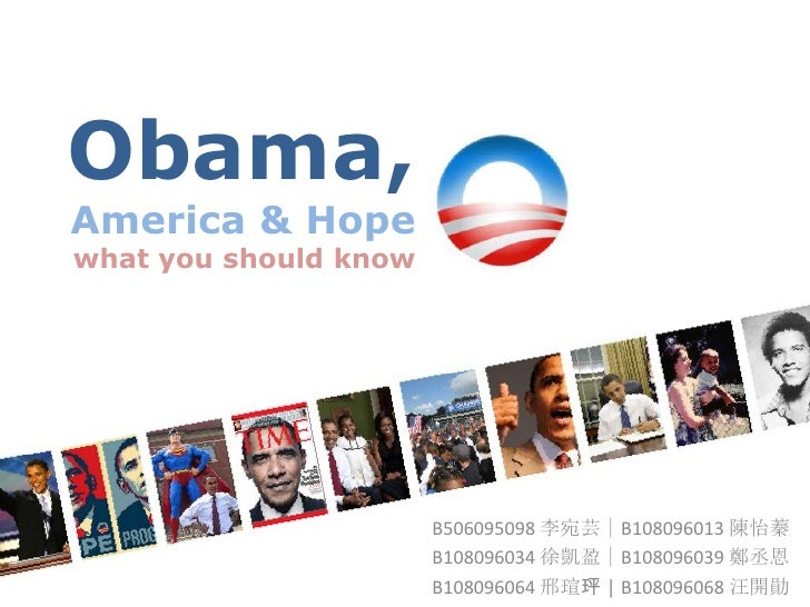 Obama,America & Hopewhat you should know<br />B506095098 李宛芸|B108096013 陳怡蓁<br />B108096034 徐凱盈|B108096039 鄭丞恩<br />B10809...