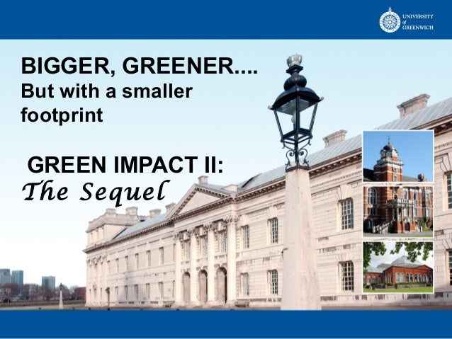 BIGGER, GREENER.... But with a smaller footprint GREEN IMPACT II: The Sequel