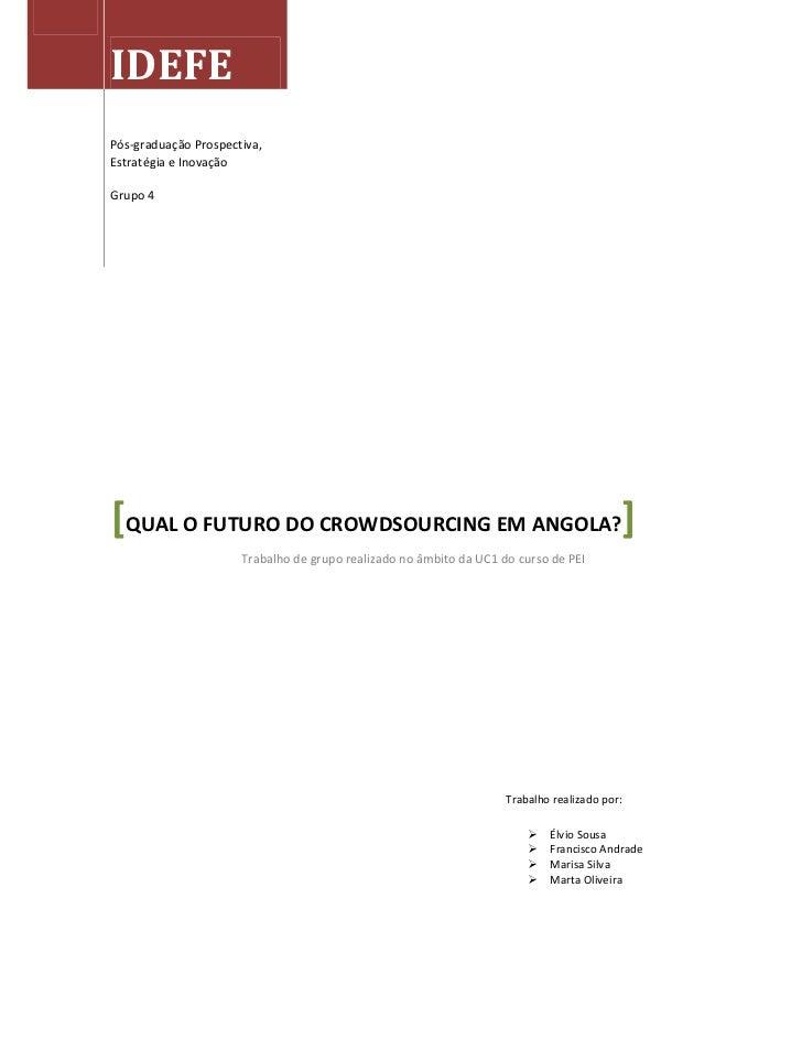 IDEFEPós-graduação Prospectiva,Estratégia e InovaçãoGrupo 4[QUAL O FUTURO DO CROWDSOURCING EM ANGOLA?]                    ...