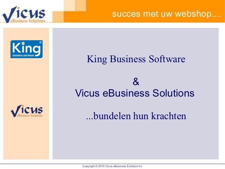succes met uw webshop.... King Business Software & Vicus eBusiness Solutions   ...bundelen hun krachten