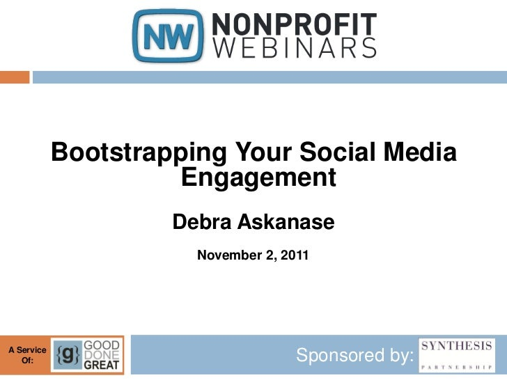 Bootstrapping Your Social Media                     Engagement                     Debra Askanase                       No...