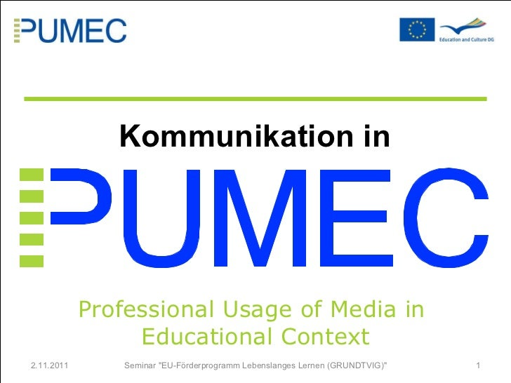 "2.11.2011 Seminar ""EU-Förderprogramm Lebenslanges Lernen (GRUNDTVIG)"" Professional Usage of Media in  Educationa..."