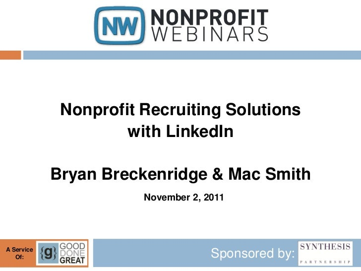 Nonprofit Recruiting Solutions                     with LinkedIn            Bryan Breckenridge & Mac Smith                ...