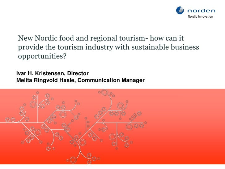 New Nordic food and regional tourism- how can itprovide the tourism industry with sustainable businessopportunities?Ivar H...