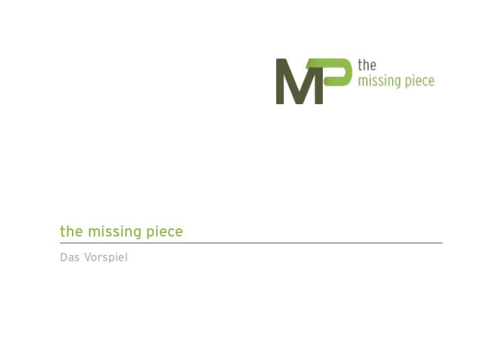 the missing pieceDas Vorspiel