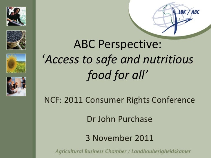 ABC Perspective:'Access to safe and nutritious         food for all'NCF: 2011 Consumer Rights Conference          Dr John ...
