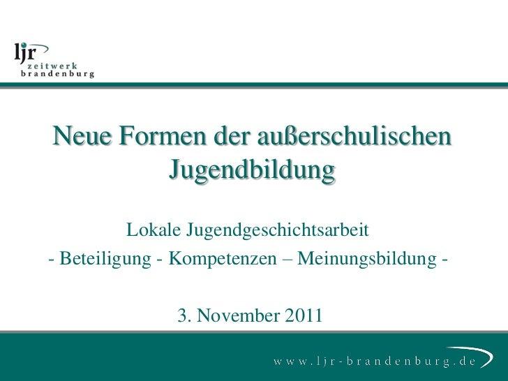 Neue Formen der außerschulischen        Jugendbildung          Lokale Jugendgeschichtsarbeit- Beteiligung - Kompetenzen – ...