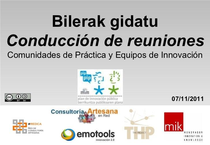 Bilerak gidatu Conducción de reuniones   Comunidades de Práctica y Equipos de Innovación 07/11/2011