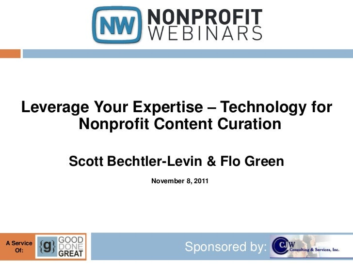 Leverage Your Expertise – Technology for            Nonprofit Content Curation            Scott Bechtler-Levin & Flo Green...