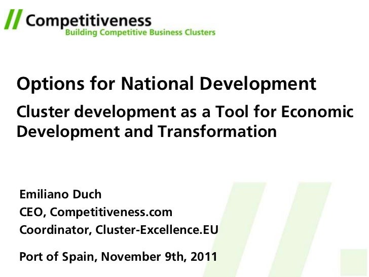 Options for National DevelopmentCluster development as a Tool for EconomicDevelopment and TransformationEmiliano DuchCEO, ...