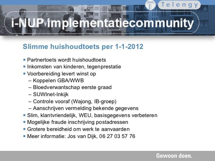 Slimme huishoudtoets per 1-1-2012•Partnertoets wordt huishoudtoets•Inkomsten van kinderen, tegenprestatie•Voorbereiding...