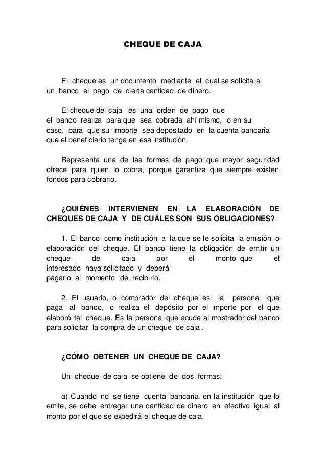 CHEQUE DE CAJA El cheque es un documento mediante el cual se solicita a un banco el pago de cierta cantidad de dinero. El ...