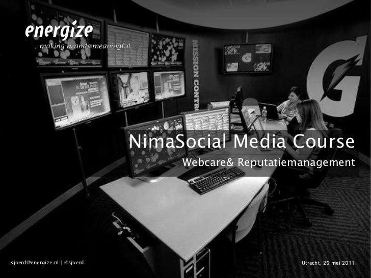 NimaSocial Media Course                                    Webcare& Reputatiemanagementsjoerd@energize.nl | @sjoerd       ...