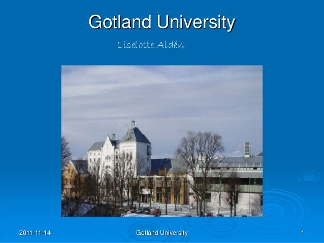 2011-11-14 Gotland University 1 Gotland University Liselotte Aldén