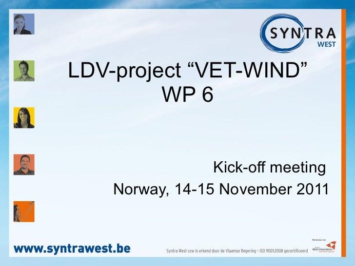 "LDV-project ""VET-WIND"" WP 6 Kick-off meeting  Norway, 14-15 November 2011"