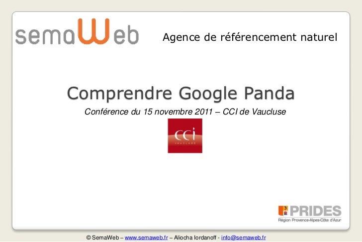 Agence de référencement naturelComprendre Google Panda Conférence du 15 novembre 2011 – CCI de Vaucluse © SemaWeb – www.se...