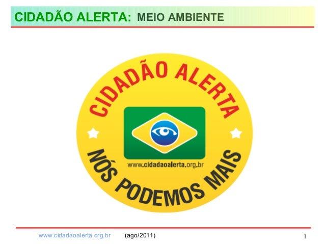 www.cidadaoalerta.org.br (ago/2011) MEIO AMBIENTE 1 CIDADÃO ALERTA: