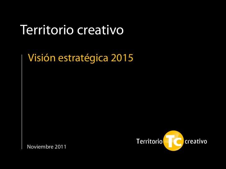 Territorio creativo Visión estratégica 2015 Noviembre 2011
