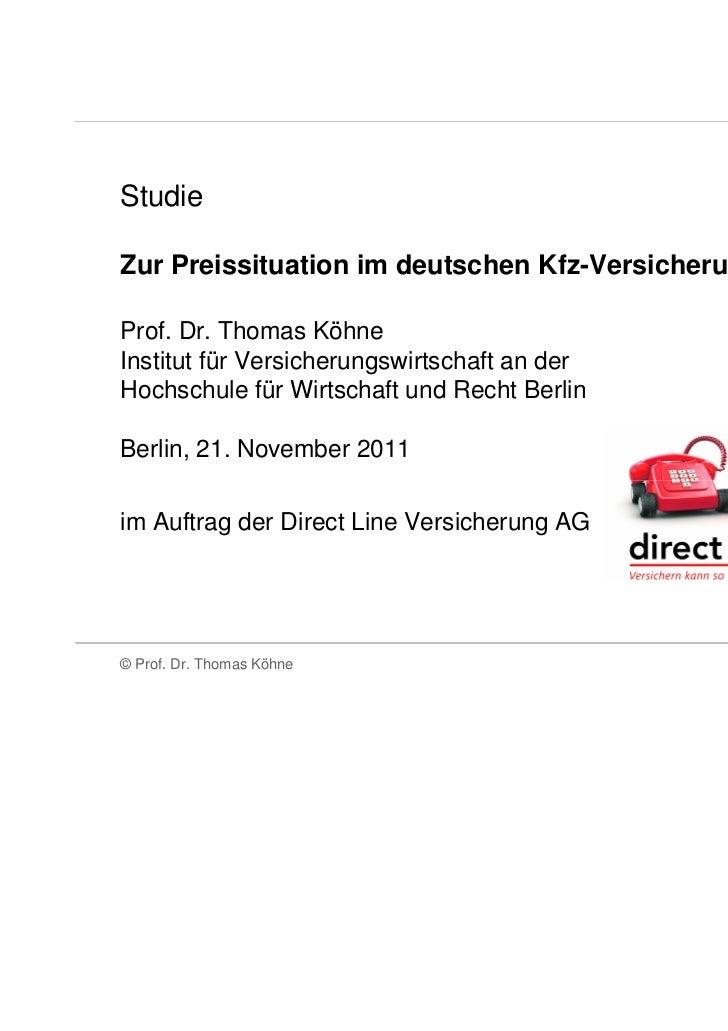 StudieZur Preissituation im deutschen Kfz-VersicherungsmarktProf. Dr. Thomas KöhneInstitut für Versicherungswirtschaft an ...