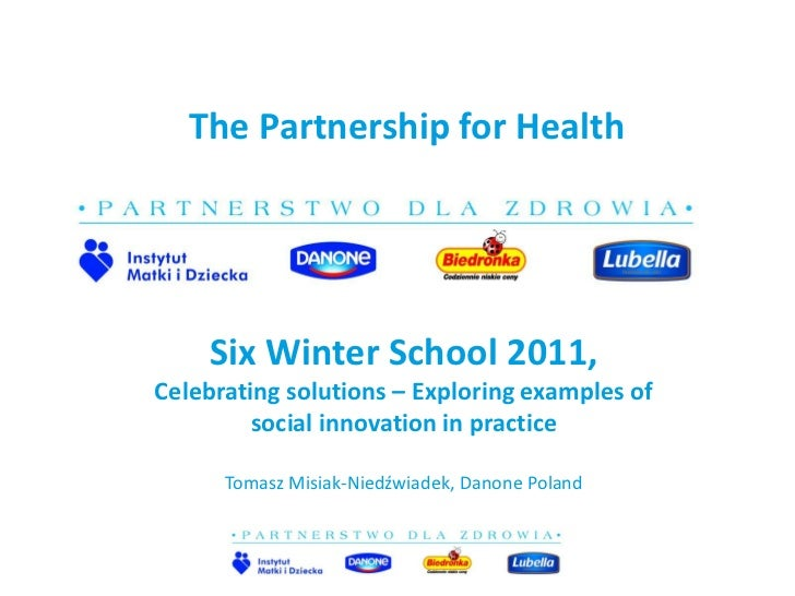 The Partnership for Health    Six Winter School 2011,Celebrating solutions – Exploring examples of         social innovati...