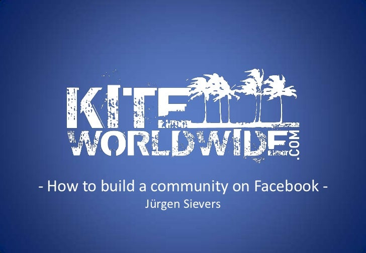 - How to build a community on Facebook -              Jürgen Sievers