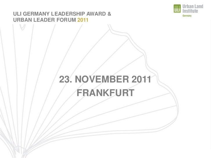 URBAN LEADER FORUM 2011ULI GERMANY LEADERSHIP AWARD &URBAN LEADER FORUM 2011              23. NOVEMBER 2011               ...