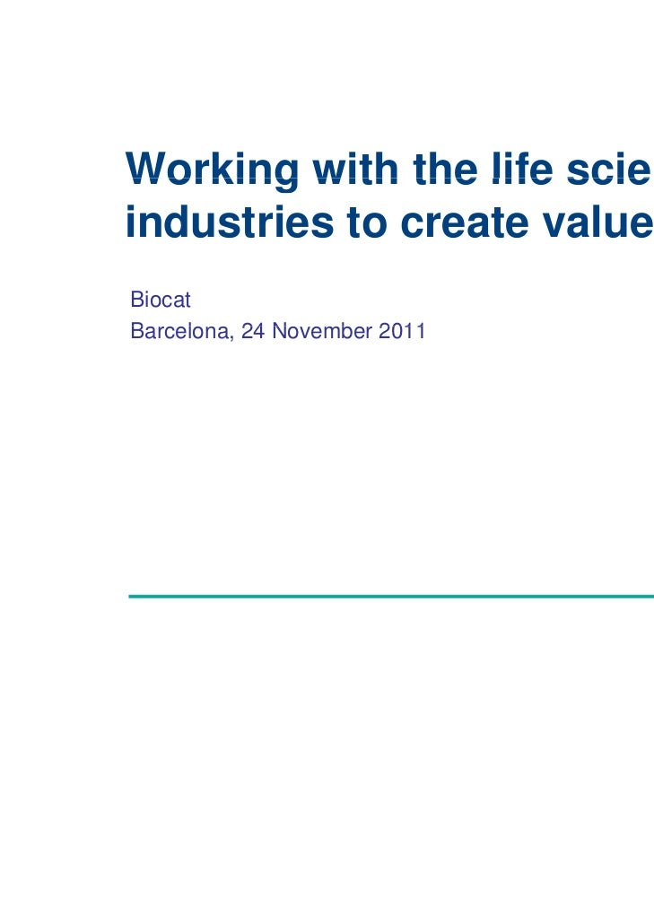 Working with the life sciencesindustries to create valueBiocatBarcelona, 24 NB    l        November 2011                   b