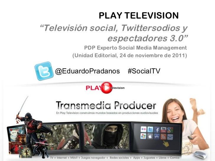 """PLAY TELEVISION """" Televisión social, Twittersodios y espectadores 3.0"""" PDP Experto Social Media Management (Unidad Editori..."""
