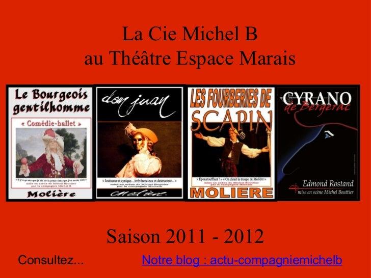 La Cie Michel B au Théâtre Espace Marais Saison 2011 - 2012 Notre blog : actu-compagniemichelb Consultez...