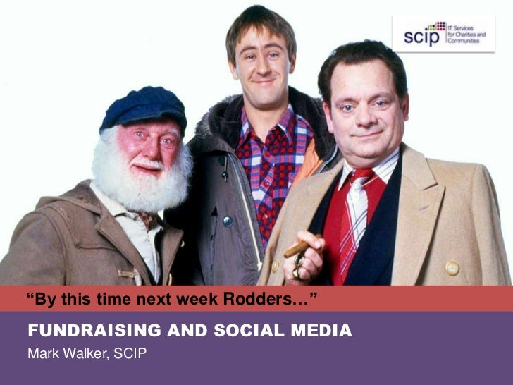 """By this time next week Rodders…""FUNDRAISING AND SOCIAL MEDIAMark Walker, SCIP"