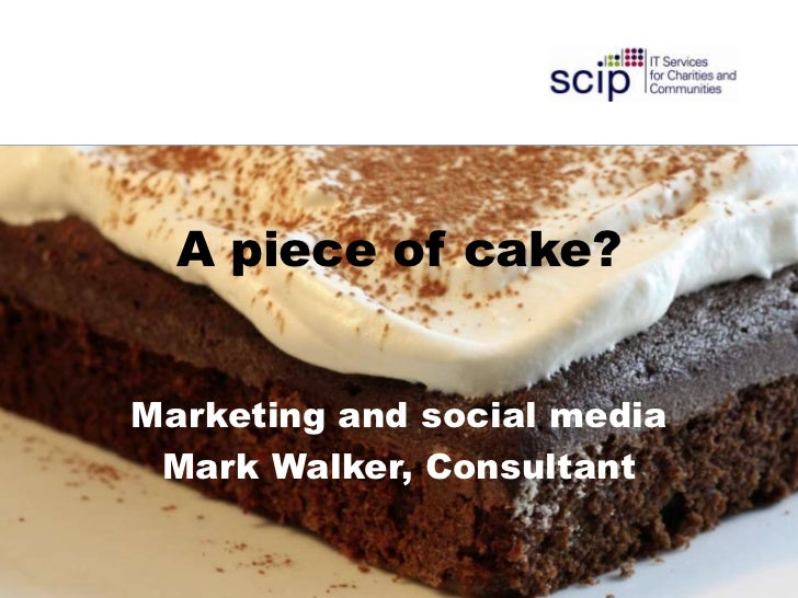 A piece of cake?Marketing and social media Mark Walker, Consultant