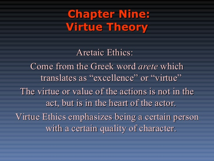 """Chapter Nine: Virtue Theory Aretaic Ethics:  Come from the Greek word  arete  which translates as """"excellence"""" or """"virtue""""..."""