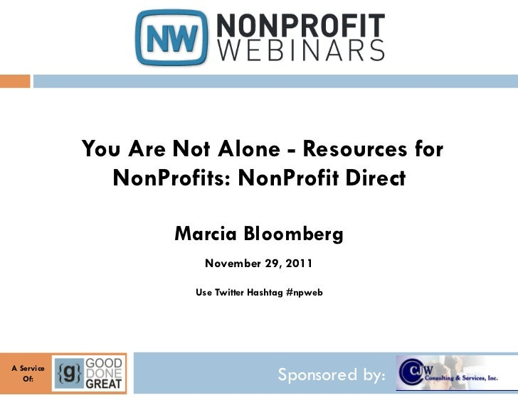 You Are Not Alone - Resources for              NonProfits: NonProfit Direct                    Marcia Bloomberg           ...