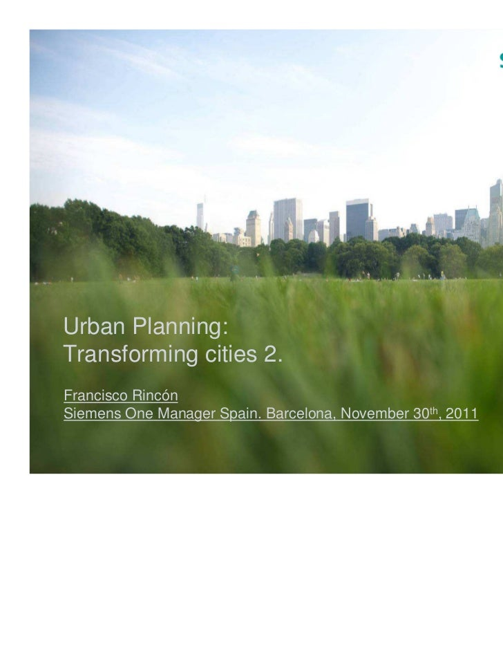 Urban Planning:Transforming cities 2.Francisco RincónSiemens One Manager Spain. Barcelona, November 30th, 2011            ...