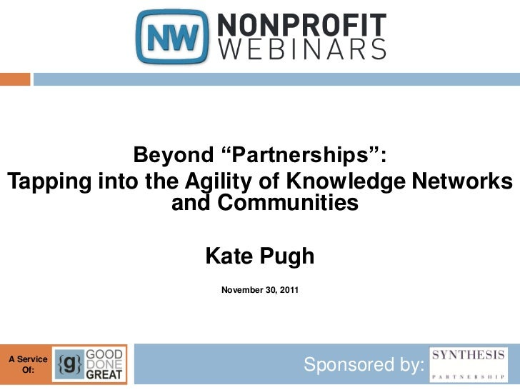 """Beyond """"Partnerships"""":Tapping into the Agility of Knowledge Networks               and Communities                 Kate Pu..."""
