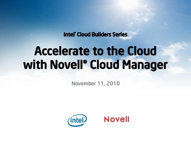 Intel® Cloud Builders Series Accelerate to the Cloud with Novell® Cloud Manager November 11, 2010