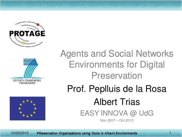 Agents and Social NetworksEnvironments for DigitalPreservationProf. Peplluis de la RosaAlbert TriasEASY INNOVA @ UdGNov 20...