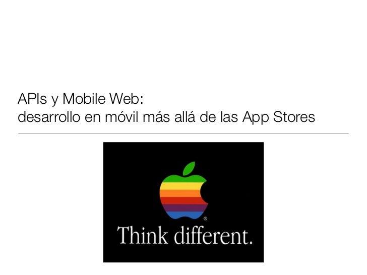 APIs y Mobile Web:desarrollo en móvil más allá de las App Stores