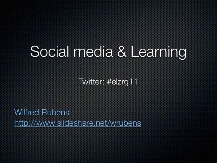 Social media & Learning                Twitter: #elzrg11Wilfred Rubenshttp://www.slideshare.net/wrubens
